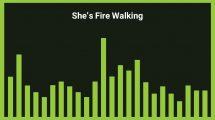 موزیک زمینه She's Fire Walking