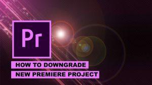 تبدیل پروژه پریمیر به نسخه قابل اجرا برای ورژن های قدیمی پریمیر