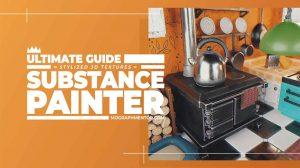 دوره آموزشی جامع کار با سابستنس پینتر Ultimate Guide to Substance Painter