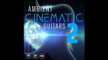 مجموعه موزیک زمینه سینمایی با گیتار Ambient Cinematic Guitars 2
